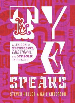 Type Speaks: A Lexicon of Expressive, Emotional, and Symbolic Typefaces by Steven Heller
