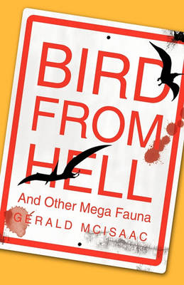 Bird From Hell: And Other Mega Fauna by Gerald McIsaac
