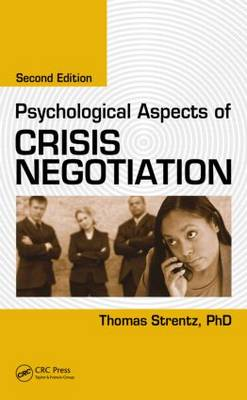 Psychological Aspects of Crisis Negotiation, Second Edition by Thomas Strentz