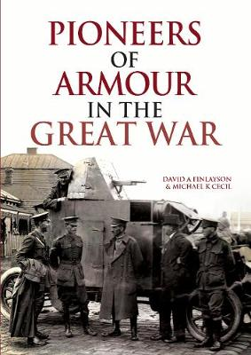 Pioneers of Armour in the Great War by David A Finlayson