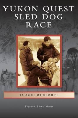 Yukon Quest Sled Dog Race by Elizabeth Libbie Martin