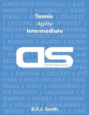 DS Performance - Strength & Conditioning Training Program for Tennis, Agility, Intermediate by D F J Smith