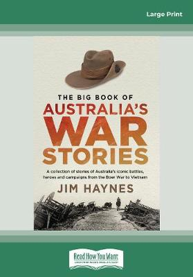 The Big Book of Australia's War Stories: A collection of stories of Australia's iconic battles and campaigns from the Boer War to Vietnam by Jim Haynes
