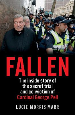 Fallen: The inside story of the secret trial and conviction of Cardinal George Pell by Lucie Morris-Marr