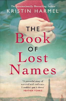The Book of Lost Names: The novel Heather Morris calls 'a truly beautiful story' by Kristin Harmel