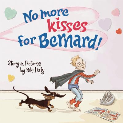 No More Kisses for Bernard! by Niki Daly