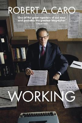Working: Researching, Interviewing, Writing by Robert A. Caro