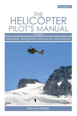 Helicopter Pilot's Manual Helicopter Pilot's Manual Vol 3 Mountain Flying and Advanced Techniques v. 3 by Norman Bailey
