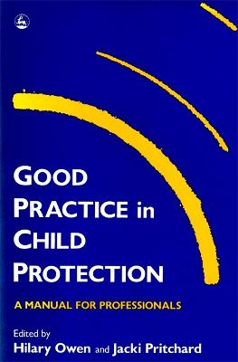 Good Practice in Child Protection by Hilary Owen