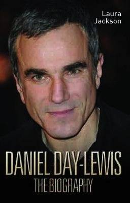 Daniel Day-Lewis -The Biography by Laura Jackson