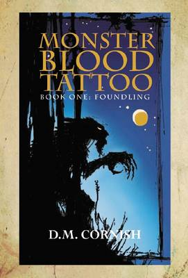 Monster Blood Tattoo: #1 Foundling by D. M. Cornish