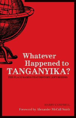 Whatever Happened to Tanganyika? by Harry Campbell