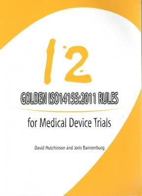 12 Golden ISO14155:2011 Ruled for Medical Device Trials by David Hutchinson