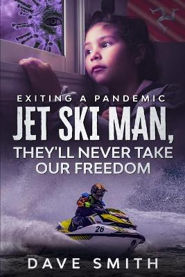 Jet Ski Man, They'll never take our Freedom: Exiting a Pandemic by Dave Smith