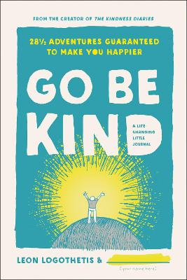 Go Be Kind: 28 1/2 Adventures Guaranteed to Make You Happier by Leon Logothetis