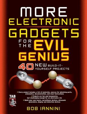 MORE Electronic Gadgets for the Evil Genius by Robert E. Iannini