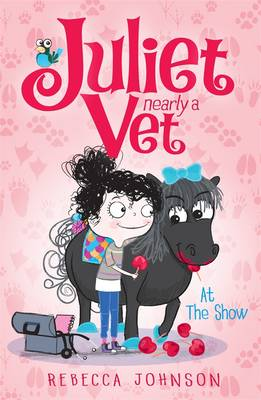 At the Show At the Show: Juliet, Nearly a Vet (Book 2) Juliet, Nearly a Vet Book 2 by Rebecca Johnson