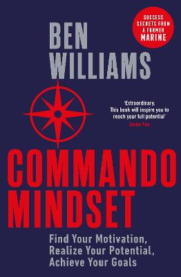 Commando Mindset: Find Your Motivation, Realize Your Potential, Achieve Your Goals by Ben Williams