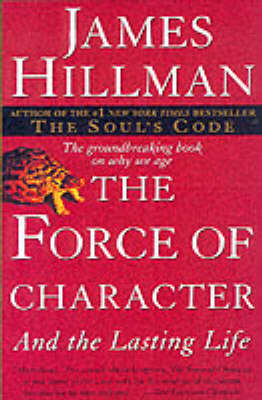 Force of Character by James Hillman