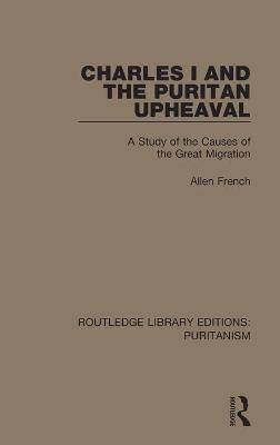 Charles I and the Puritan Upheaval: A Study of the Causes of the Great Migration book