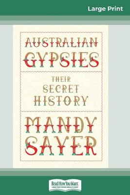 Australian Gypsies: Their secret history (16pt Large Print Edition) by Mandy Sayer