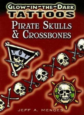 Glow-In-The-Dark Tattoos: Pirate Skulls & Crossbones by Jeff A Menges