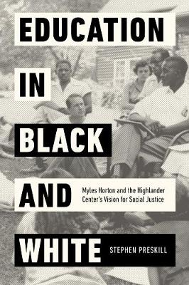 Education in Black and White: Myles Horton and the Highlander Center's Vision for Social Justice book