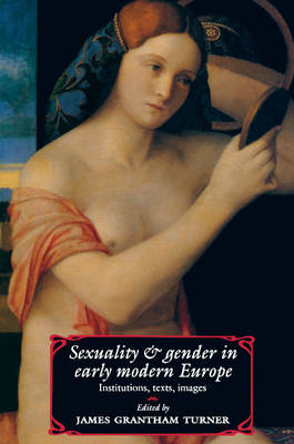 Sexuality and Gender in Early Modern Europe by James Grantham Turner
