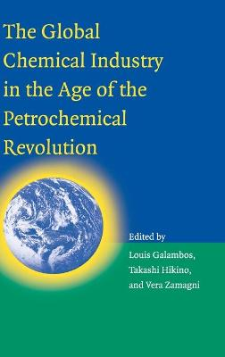 Global Chemical Industry in the Age of the Petrochemical Revolution by Vera Zamagni