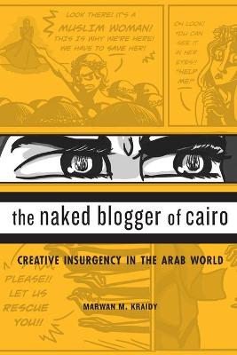 The Naked Blogger of Cairo by Marwan M. Kraidy