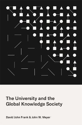 The University and the Global Knowledge Society by David John Frank