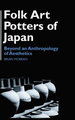 Folk Art Potters of Japan: Beyond an Anthropology of Aesthetics by Brian Moeran