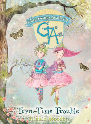 Glitterwings Academy: 6 Term-Time Trouble by Titania Woods