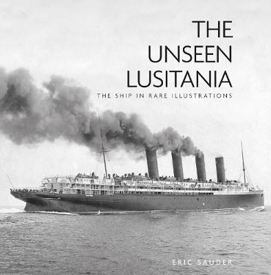 The Unseen Lusitania by Eric Sauder