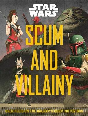 Scum and Villainy (Star Wars): Case Files on the Galaxy's Most Notorious by Pablo Hidalgo