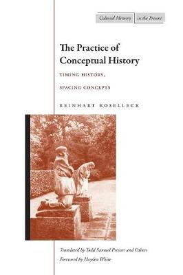 The Practice of Conceptual History by Reinhart Koselleck