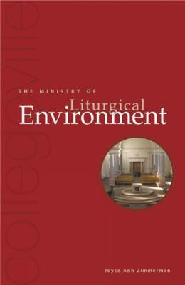 The Ministry Of Liturgical Environment by Joyce Ann Zimmerman, CPPS