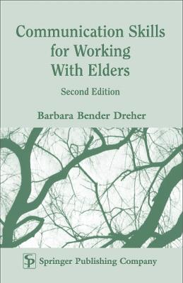 Communication Skills for Working with Elders by Barbara Dreher