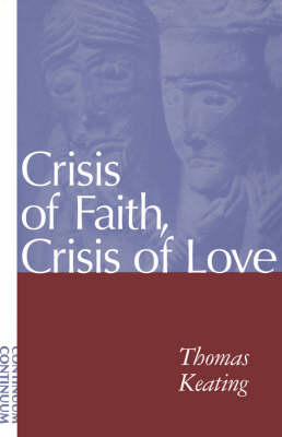 Crisis of Faith, Crisis of Love by Thomas Keating