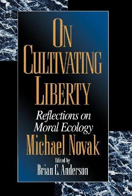 On Cultivating Liberty by Michael Novak
