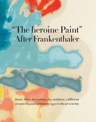 The Heroine Paint by Katy Siegel