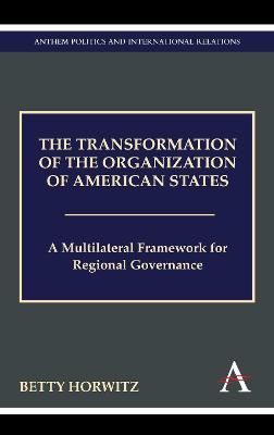 The Transformation of the Organization of American States by Betty Horwitz