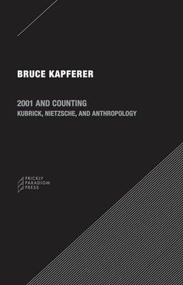 2001 Accounting - Kubrick, Nietzsche and Anthropology by Bruce Kapferer