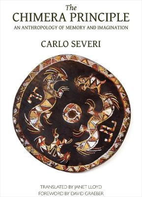 The Chimera Principle - An Anthropology of Memory and Imagination by Carlo Severi