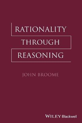 Rationality Through Reasoning by John Broome
