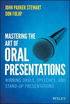 Mastering the Art of Oral Presentations: Winning Orals, Speeches, and Stand-Up Presentations by John P. Stewart