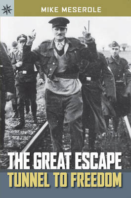 The The Great Escape: Tunnel to Freedom by Mike Meserole