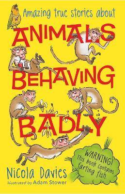 Animals Behaving Badly by Nicola Davies