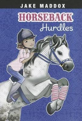 Horseback Hurdles by ,Jake Maddox