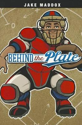 Behind the Plate by Jake Maddox